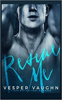 Rescue Me: A Bad Boy Military Romance