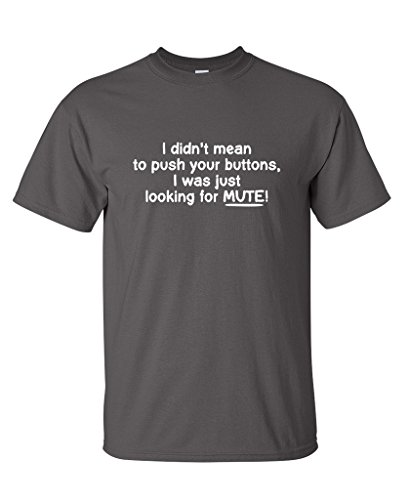 I Didn't Mean To Push Your Buttons, I Was Just Looking For Mute Funny T-Shirt L Charcoal (I Feel Good Button compare prices)