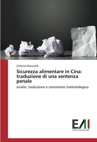 Sicurezza alimentare in Cina: traduzione di una sentenza penale: analisi, traduzione e commento traduttologico (Italian Edition)
