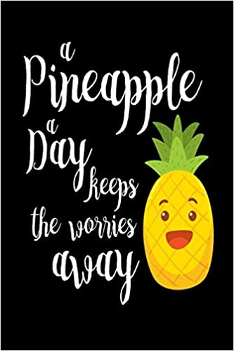 A Pineapple A Day Keeps The Worries Away Funny Pineapple