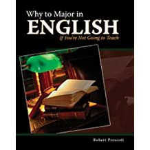 Why to Major in English If You're Not Going to Teach by PRESCOTT ROBERT (2010-07-07)
