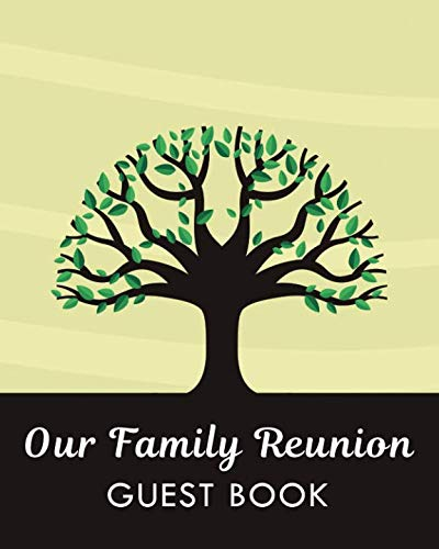 Our Family Reunion Guest Book: Family Reunion Sign In Book for Family Events and Celebrations (Family Reunion keepsakes)
