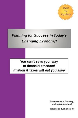 Planning for Success in Today¿s Changing Economy!: You can't save your way to financial freedom! Inflation & taxes will eat you alive! ebook