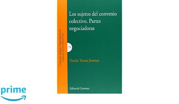 Los Sujetos Del Convenio Colectivo. Partes Negociadoras Trabajo Y Seguridad Social: Amazon.es: Natalia Tomás Jiménez: Libros