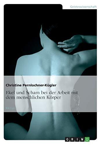 Ekel und Scham bei der Arbeit mit dem menschlichen Körper (German Edition)