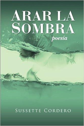 Arar la sombra: Poesia desde el dolor y la esperanza (Spanish Edition): Sussette Cordero C, Armando Añel, Neo Club Ediciones: 9781540705686: Amazon.com: ...