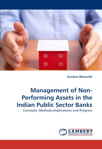 Management of Non-Performing Assets in the Indian Public Sector Banks: Concepts, Methods,Implications and Progress (Non Performing Assets In Public Sector Banks)