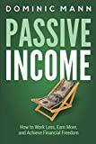 img - for Passive Income: How to Work Less, Earn More, and Achieve Financial Freedom book / textbook / text book