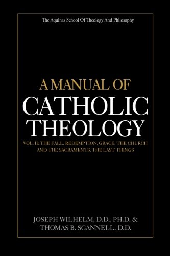 A Manual of Catholic Theology, Vol. II: The Fall, Redemption, Grace, the Church and the Sacraments, and the Last Things PDF