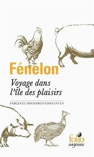 Voyage dans l'île des plaisirs: Fables et histoires édifiantes par François de Salignac de La Mothe Fénelon