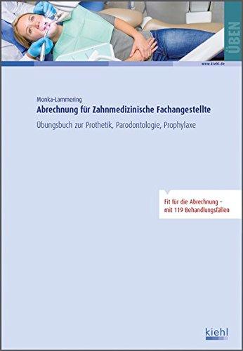 Abrechnung für Zahnmedizinische Fachangestellte: Übungsbuch zur Prothetik, Parodontologie, Prophylaxe