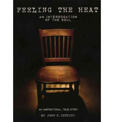 Download [ Feeling the Heat: An Interrogation of the Soul [ FEELING THE HEAT: AN INTERROGATION OF THE SOUL BY Contini, John P. ( Author ) Mar-15-2012[ FEELING THE HEAT: AN INTERROGATION OF THE SOUL [ FEELING THE HEAT: AN INTERROGATION OF THE SOUL BY CONTINI, JOHN P. ( AUTHOR ) MAR-15-2012 ] By Contini, John P. ( Author )Mar-15-2012 Paperback PDF