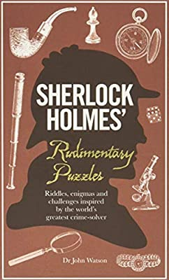 Sherlock Holmes' Rudimentary Puzzles: Riddles, Enigmas and Challenges Inspired by the World's Greatest Crime-Solver