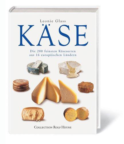 Käse. Die 200 feinsten Käsesorten aus 16 europäischen Ländern Gebundenes Buch – 1. Februar 2006 Leonie Glass Collection Rolf Heyne 3899102703 Allgemeines