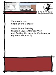 Stacked Layers/Unified View and Setting Up Layers in Vectorworks (Short Sharp Manuals Book 2)
