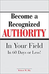 Become A Recognized Authority In Your Field - In 60 Days Or Less