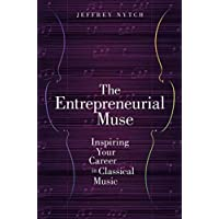 The Entrepreneurial Muse: Inspiring Your Career in Classical