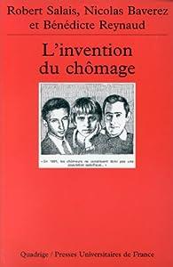 L'invention du chômage par Nicolas Baverez