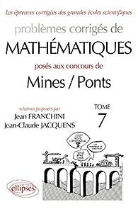Problèmes corrigés de mathématiques posés aux concours Mines/Ponts. 1998-2000. Tome 7 par Jean Franchini