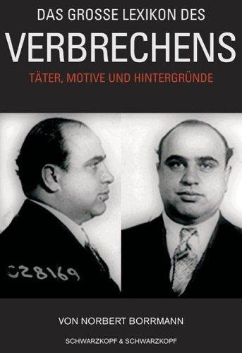 Das grosse Lexikon des Verbrechens: Täter, Motive und Hintergründe