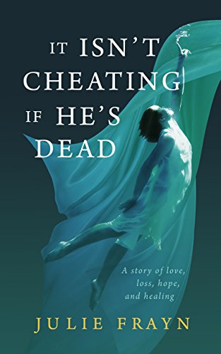It Isn't Cheating if He's Dead by [Frayn, Julie]