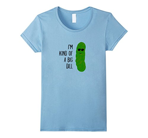 Women's I'm Kind of a Big Dill t-shirt Small Baby Blue