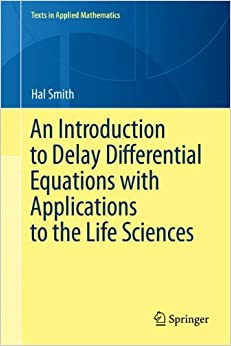 An Introduction to Delay Differential Equations with Applications to the Life Sciences (Texts in Applied Mathematics)