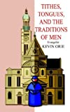 Tithes, Tongues, and the Traditions of Men, Kevin Orie, 1414034725