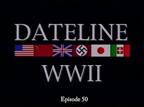 Dateline World War II Episode 50 -