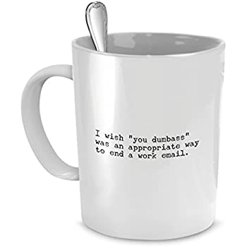 office mugs. funny coffee mugs for work - i wish signing \u201cyou dumb*** was office m