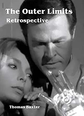 The Outer Limits Retrospective - Kindle edition by Thomas Baxter
