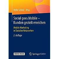 Social goes Mobile - Kunden gezielt erreichen: Mobile Marketing in Sozialen Netzwerken
