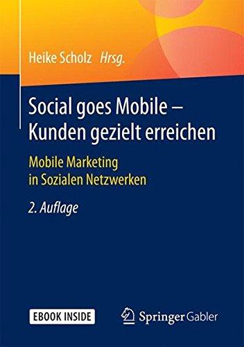 Social goes Mobile - Kunden gezielt erreichen: Mobile Marketing in Sozialen Netzwerken Taschenbuch – 22. September 2017 Heike Scholz Springer Gabler 3658166037 Absatz / Marketing