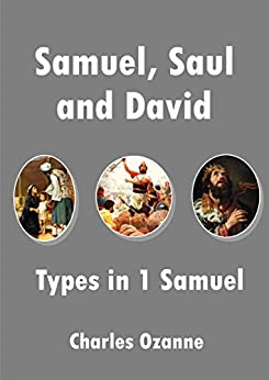 Samuel, Saul and David: Types in 1 Samuel by [Ozanne, Charles]