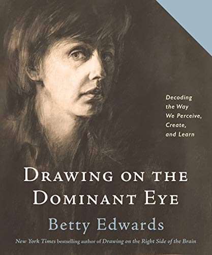 Book Cover: Drawing on The Dominant Eye: Decoding the Way We Perceive, Create, and Learn