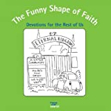 img - for The Funny Shape of Faith: Devotions for the Rest of Us   [FUNNY SHAPE OF FAITH] [Paperback] book / textbook / text book