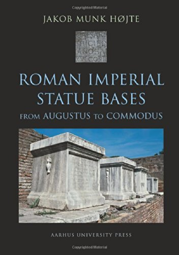 (Roman Imperial Statue Bases: from Augustus to Commodus (AARHUS STUDIES IN MEDITERRANEAN ANTIQUITY))