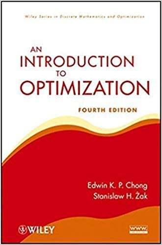 Introduction To Optimization 4Th Edition [Paperback] Edwin K. P. Chong & Stanislaw H. Zak