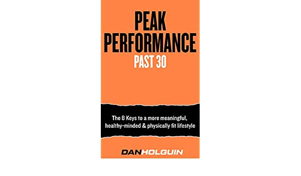 Peak Performance Past 30: The 8 Keys To a More Meaningful ...