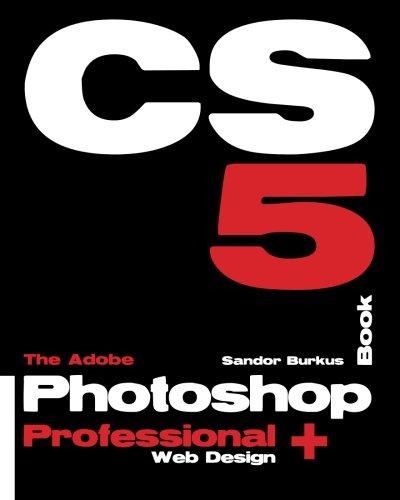 The Adobe Photoshop CS5 Book Professional + Web Design: Buy this book, get a job!