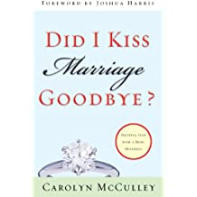 Did I Kiss Marriage Goodbye? (Foreword by Joshua Harris): Trusting God with a Hope Deferred