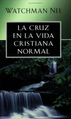 Cruz en la vida cristiana normal (Spanish Edition) (La Cruz En La Vida Cristiana Normal)