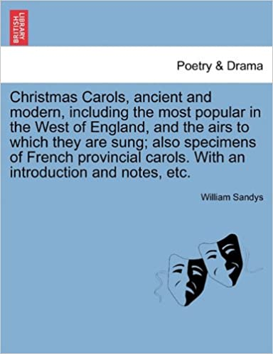 christmas carols ancient and modern including the most popular in the west of england and the airs to which they are sung also specimens of french