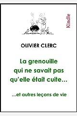 La grenouille qui ne savait pas qu'elle était cuite… et autres leçons de vie (French Edition) Kindle Edition
