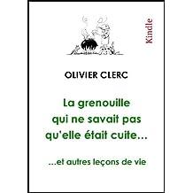 La grenouille qui ne savait pas qu'elle était cuite… et autres leçons de vie (French Edition)