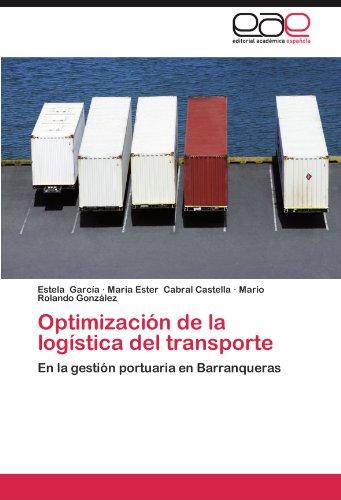 Descargar Libro Optimizacion De La Logistica Del Transporte Estela Garc A.