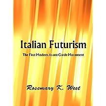 Italian Futurism: The First Modern Avant-Garde Movement