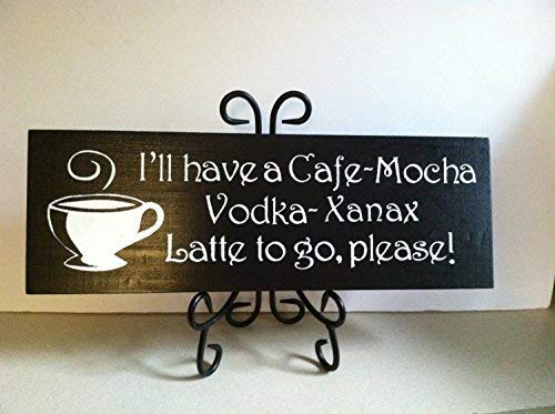 - MosesMat41 Ill Have A Cafe Mocha Vodka Xanax Latte to Go Please Painted Sign Xanax Sign Wall Hanging Sign for Home Decor Gift