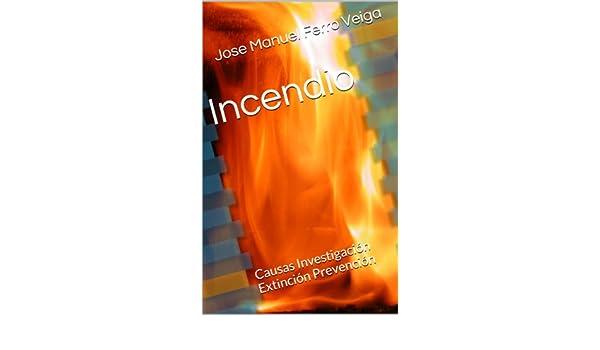 Amazon.com: Incendio: Causas Investigación Extinción Prevención (Spanish Edition) eBook: Jose Manuel Ferro Veiga: Kindle Store