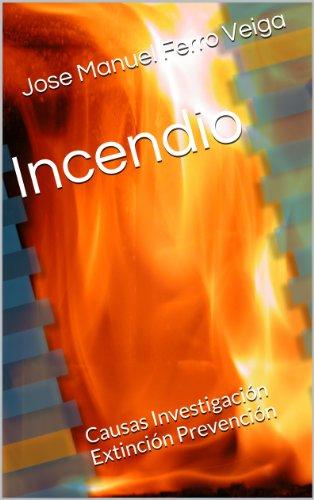 Incendio: Causas Investigación Extinción Prevención (Spanish Edition) by [Veiga, Jose Manuel